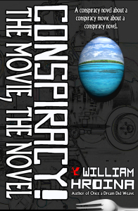 Conspiracy! The Movie, The Novel by William Hrdina
