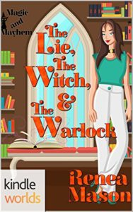 Cover of The Lie, the Witch, and the Warlock by Renea Mason a Magic and Mahem Kindle World novella