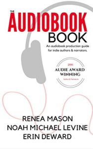 Cover of The Audiobook Book by Renea Mason, Noah Michael Levine and Erin deWard a how-to production guide for authors and narrators